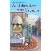 And Then There Were Crumbs: A Cookie House Mystery/Eve Calder