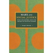 Marx and Social Justice: Ethics and Natural Law in the Critique of Political Economy, Paperback/George E. McCarthy