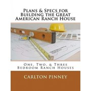 Plans & Specs for Building the Great American Ranch House, Paperback/Carlton a. Pinney