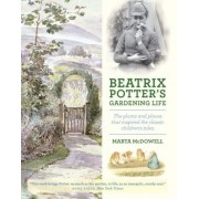 Beatrix Potter's Gardening Life: The Plants and Places That Inspired the Classic Children's Tales, Hardcover