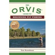 The Orvis Guide to Beginning Fly Fishing: 101 Tips for the Absolute Beginner, Paperback/The Orvis Company