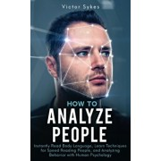 How to Analyze People: Instantly Read Body Language, Learn Techniques for Speed Reading People, and Analyzing Behavior with Human Psychology, Paperback/Victor Sykes