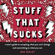 Stuff That Sucks: A Teen's Guide to Accepting What You Can't Change and Committing to What You Can, Paperback/Ben Sedley