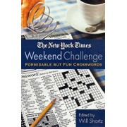 The New York Times Weekend Challenge: Formidable But Fun Crosswords, Paperback/New York Times
