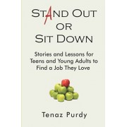 Stand Out or Sit Down: Stories and Lessons for Teens and Young Adults to Find a Job They Love, Paperback/Tenaz Purdy
