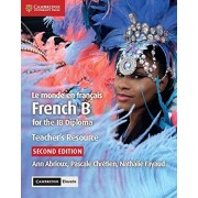 Le Monde En Franais Teacher's Resource with Cambridge Elevate: French B for the Ib Diploma, Hardcover/Ann Abrioux