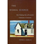 The Dismal Science: How Thinking Like an Economist Undermines Community, Paperback/Stephen a. Marglin