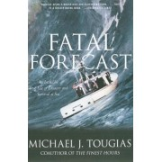Fatal Forecast: An Incredible True Tale of Disaster and Survival at Sea, Paperback