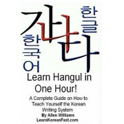 Learn Hangul in One Hour: A Complete Course on How to Teach Yourself the Korean Writing System, Paperback/Allen D. Williams Phd