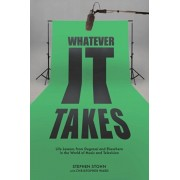 Whatever It Takes. Life Lessons from Degrassi and Elsewhere in the World of Music and Television, Paperback/Stephen Stohn