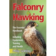 Falconry & Hawking - The Essential Handbook - Including Equipment, Training and Health, Paperback/Philip Golding