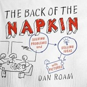 The Back of the Napkin: Solving Problems and Selling Ideas with Pictures, Paperback/Dan Roam