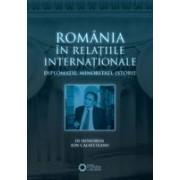 ROMÂNIA ÎN RELAŢIILE INTERNAŢIONALE: DIPLOMAŢIE, MINORITĂŢI, ISTORIE.