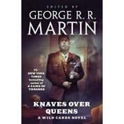Knaves Over Queens: A Wild Cards Novel, Hardcover/George R. R. Martin