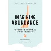 Imagining Abundance: Fundraising, Philanthropy, and a Spiritual Call to Service, Paperback