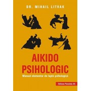 Aikido psihologic. Manual elementar de lupta psihologica. Editia a II-a