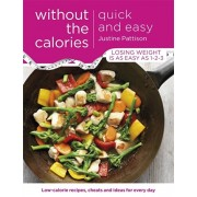 Quick and Easy Without the Calories. Low-Calorie Recipes, Cheats and Ideas for Every Day, Paperback/Justine Pattison