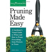 Pruning Made Easy: A Gardener's Visual Guide to When and How to Prune Everything, from Flowers to Trees, Paperback/Lewis Hill