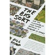The Big Sort: Why the Clustering of Like-Minded America Is Tearing Us Apart, Paperback/Bill Bishop