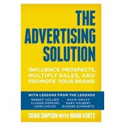 The Advertising Solution: Influence Prospects, Multiply Sales, and Promote Your Brand, Paperback