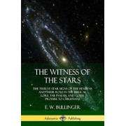 The Witness of the Stars: The Twelve Star Signs of the Heavens and Their Role in the Biblical Lore, the Psalms, and God's Promise to Christians, Paperback/E. W. Bullinger