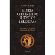 Istoria credintelor si ideilor religioase. De la epoca de piatra la misterele din Eleusis. Vol. I