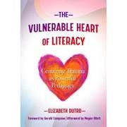 The Vulnerable Heart of Literacy: Centering Trauma as Powerful Pedagogy, Hardcover/Elizabeth Dutro