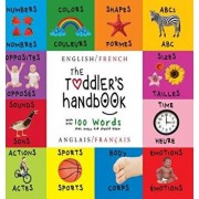 The Toddler's Handbook: Bilingual (English / French) (Anglais / Fran ais) Numbers, Colors, Shapes, Sizes, ABC Animals, Opposites, and Sounds,, Hardcover/Dayna Martin