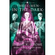Three Men in the Dark: Tales of Terror by Jerome K. Jerome, Barry Pain and Robert Barr (HarperCollins Chillers)