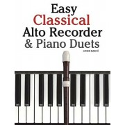 Easy Classical Alto Recorder & Piano Duets: Featuring Music of Bach, Beethoven, Wagner, Handel and Other Composers, Paperback/Marc