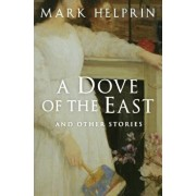 A Dove of the East: And Other Stories, Paperback/Mark Helprin