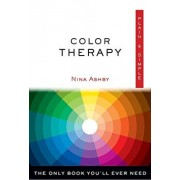 Color Therapy Plain & Simple: The Only Book You'll Ever Need, Paperback/Nina Ashby