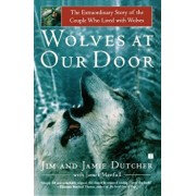 Wolves at Our Door: The Extraordinary Story of the Couple Who Lived with Wolves, Paperback/Jim Dutcher