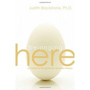 Belonging Here: A Guide for the Spiritually Sensitive Person, Hardcover
