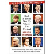 God, If You're Not Up There...: Tales of Stand-Up, Saturday Night Live, and Other Mind-Altering Mayhem, Paperback/Darrell Hammond
