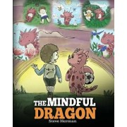 The Mindful Dragon: A Dragon Book about Mindfulness. Teach Your Dragon to Be Mindful. a Cute Children Story to Teach Kids about Mindfulnes, Paperback/Steve Herman
