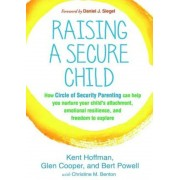 Raising a Secure Child: How Circle of Security Parenting Can Help You Nurture Your Child's Attachment, Emotional Resilience, and Freedom to Ex, Paperback