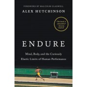 Endure: Mind, Body, and the Curiously Elastic Limits of Human Performance, Hardcover