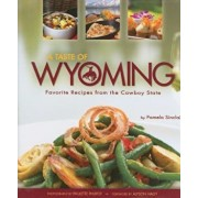 A Taste of Wyoming: Favorite Recipes from the Cowboy State, Hardcover/Pamela Sinclair