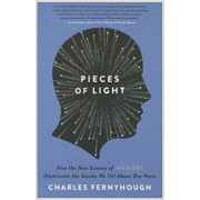 Pieces of Light: How the New Science of Memory Illuminates the Stories We Tell about Our Pasts, Paperback/Charles Fernyhough
