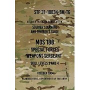 STP 31-18B34-SM-TG MOS 18B Special Forces Weapons Sergeant: 15 October 2004, Paperback/Headquarters Department of The Army