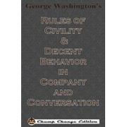 George Washington's Rules of Civility & Decent Behavior in Company and Conversation (Chump Change Edition), Paperback/George Washington