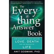 The Everything Answer Book: How Quantum Science Explains Love, Death, and the Meaning of Life, Paperback/Amit Goswami