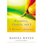 Algernon, Charlie, and I: A Writer's Journey, Paperback/Daniel Keyes