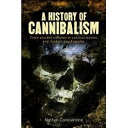 A History of Cannibalism: From Ancient Cultures to Survival Stories and Modern Psychopaths, Paperback/Nathan Constantine