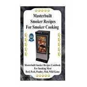 Masterbuilt Smoker Recipes for Smoker Cooking: Masterbuilt Smoker Recipes Cookbook for Smoking Meat Including Pork, Beef, Poultry, Fish, and Wild Game, Paperback/Jack Downey