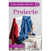Totul Despre Tricotat Vol.3 Proiecte - Dorothy T. Ratigan
