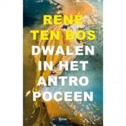 Dwalen in het Antropoceen - René ten Bos