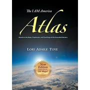 The I AM America Atlas for 2018-2019: Based on the Maps, Prophecies, and Teachings of the Ascended Masters, Hardcover/Lori Adaile Toye