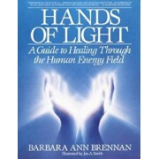 Hands of Light: A Guide to Healing Through the Human Energy Field, Paperback/Barbara Brennan